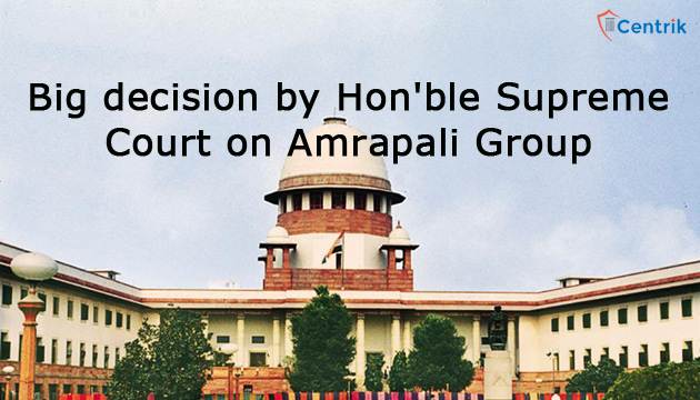 Big decision by Hon'ble Supreme Court on Amrapali Group