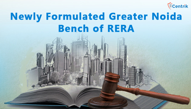 Newly Formulated Greater Noida Bench of RERA- The story so far