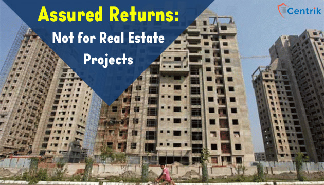 Assured Returns: Not for Real Estate Projects