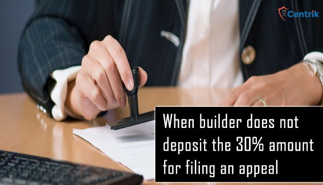 RERA: When builder does not deposit the 30% amount for filing an appeal