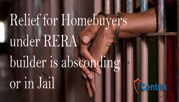 Relief for Homebuyers under RERA if builder is absconding or in Jail
