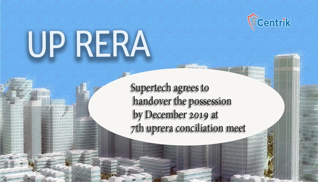 Supertech agrees to handover the possession by December 2019 at 7th uprera conciliation meet
