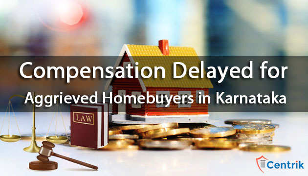 Compensation delayed for aggrieved homebuyers in Karnataka