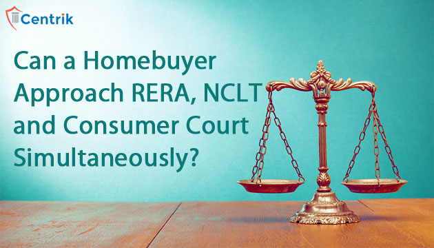 Can a Homebuyer approach RERA, NCLT and Consumer court simultaneously?