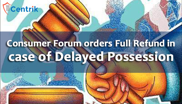 Consumer-Forums-orders-full-refund-in-case-of-Delayed-Possession