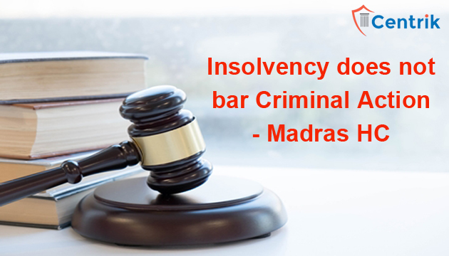Insolvency-does-not-bar-Criminal-Action-Madras-HC