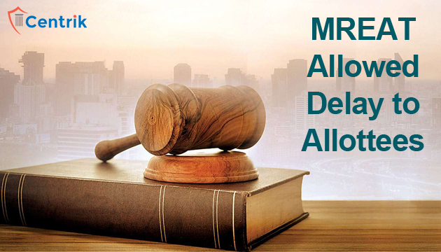 Maharashtra-real-estate-appellate-tribunal-allowed-delay-to-allottees