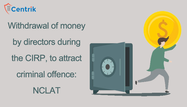 withdrawal-of-money-by-company-director-during-the-cirp-is-a-criminal-offense-nclat